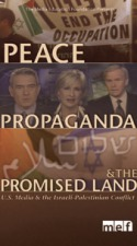 Peace, Propaganda & the Promised Land: U.S. Media and the Israeli/Palestinian Conflict